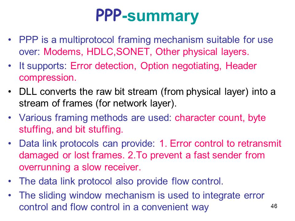 PPP-summary PPP is a multiprotocol framing mechanism suitable for use over: Modems, HDLC,SONET, Other physical layers.
