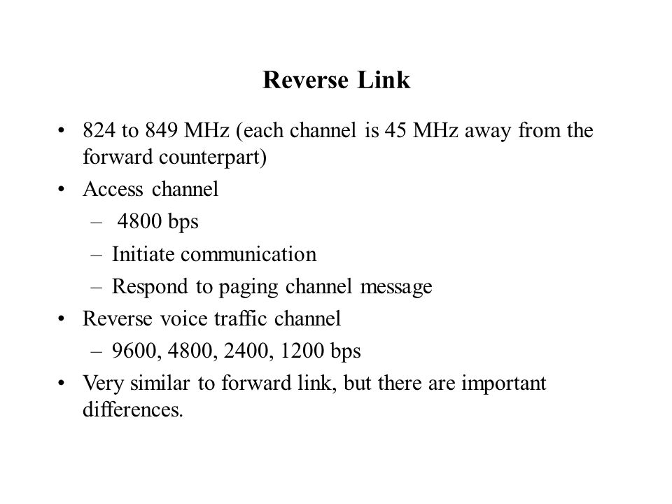 Reverse Link 824 to 849 MHz (each channel is 45 MHz away from the forward counterpart) Access channel.