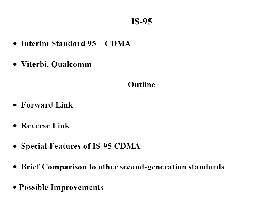 IS-95  Interim Standard 95 – CDMA  Viterbi, Qualcomm Outline