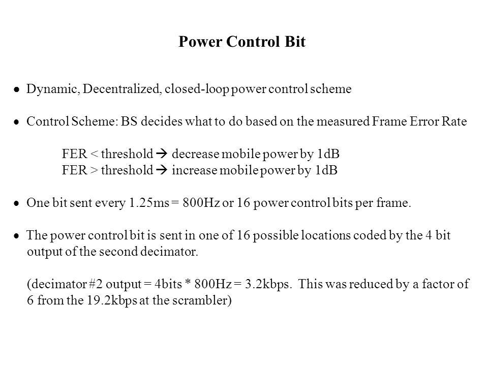 Power Control Bit  Dynamic, Decentralized, closed-loop power control scheme.