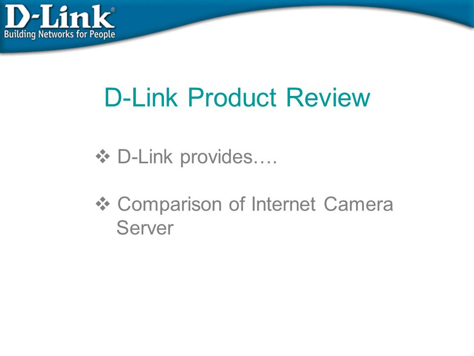 D-Link Product Review D-Link provides…. Comparison of Internet Camera