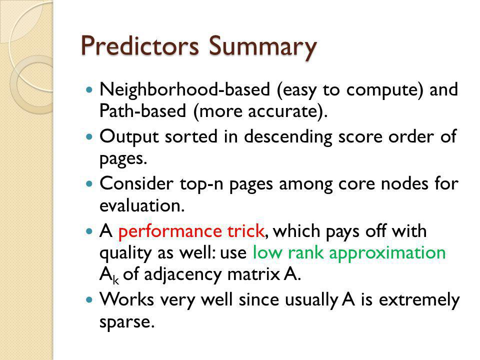Predictors Summary Neighborhood-based (easy to compute) and Path-based (more accurate). Output sorted in descending score order of pages.