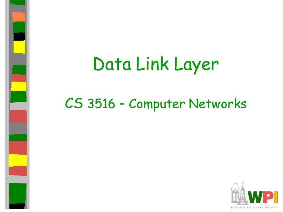 Data Link Layer CS 3516 – Computer Networks