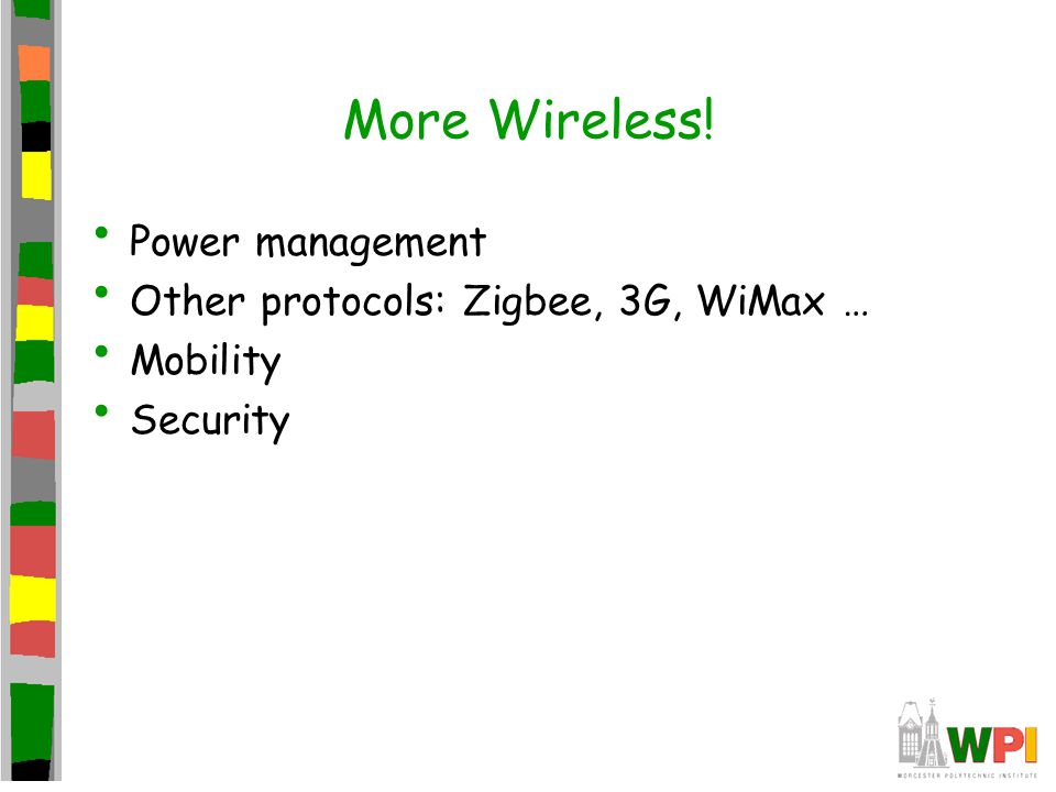 More Wireless! Power management Other protocols: Zigbee, 3G, WiMax …