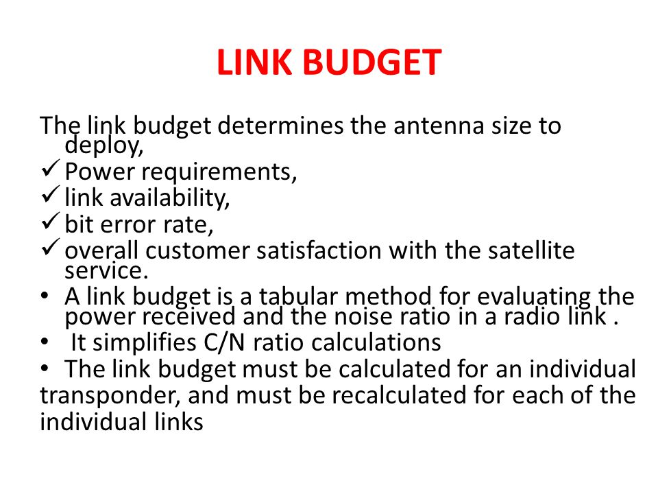 LINK BUDGET The link budget determines the antenna size to deploy,