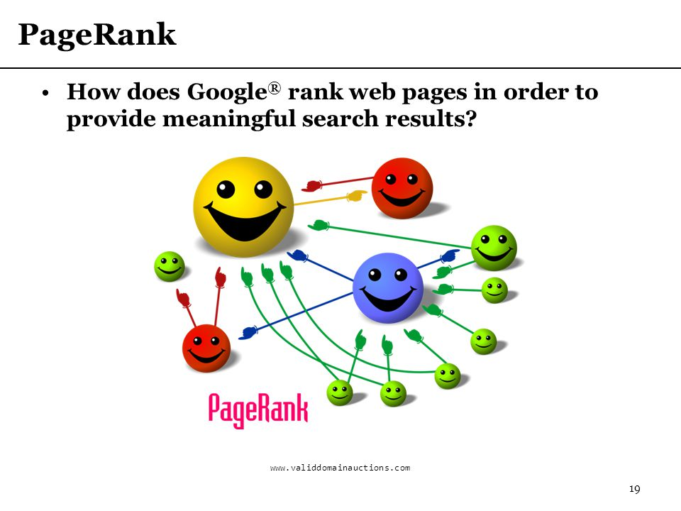 PageRank How does Google® rank web pages in order to provide meaningful search results Image source: www.validdomainauctions.com.