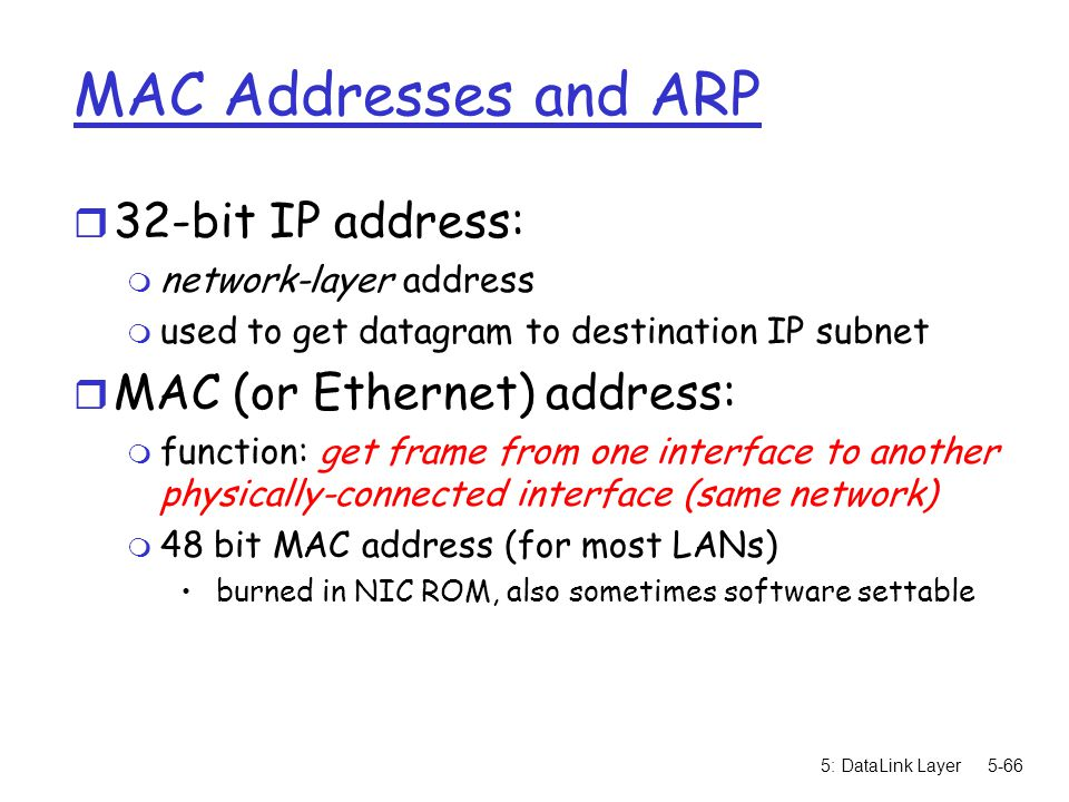 MAC Addresses and ARP 32-bit IP address: MAC (or Ethernet) address: