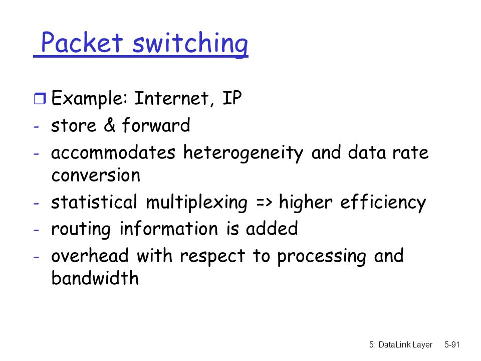 Packet switching Example: Internet, IP store & forward