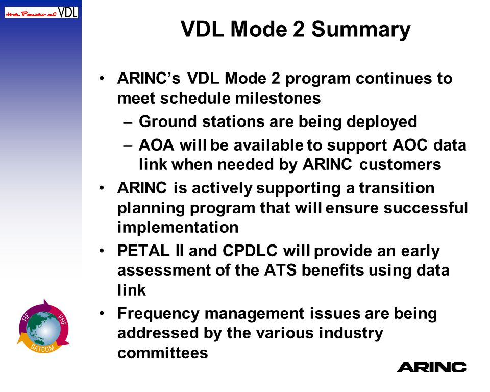 VDL Mode 2 Summary ARINC's VDL Mode 2 program continues to meet schedule milestones. Ground stations are being deployed.