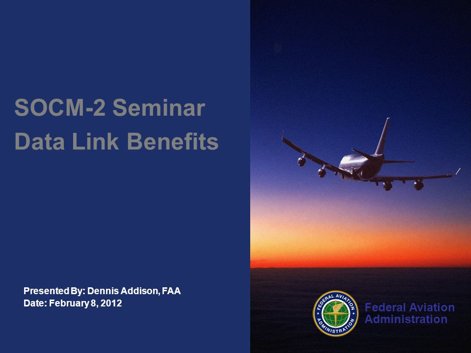 SOCM-2 Seminar Data Link Benefits Presented By: Dennis Addison, FAA