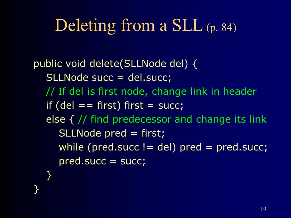 Deleting from a SLL (p. 84) public void delete(SLLNode del) {