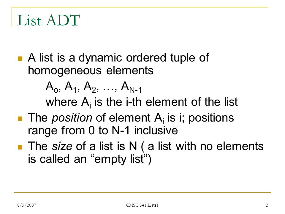 List ADT A list is a dynamic ordered tuple of homogeneous elements