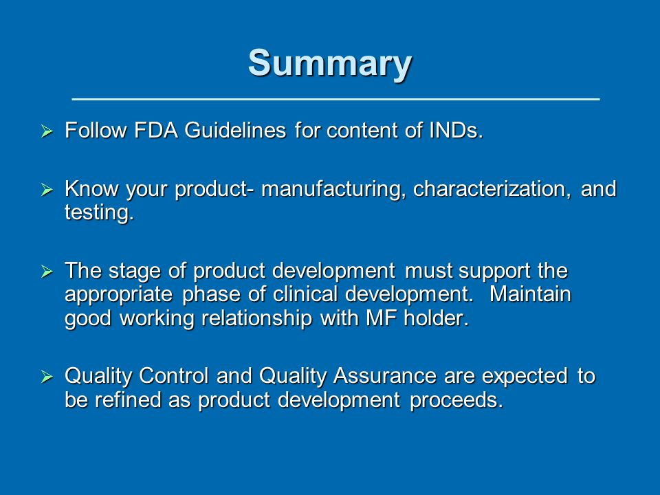 Summary Follow FDA Guidelines for content of INDs.