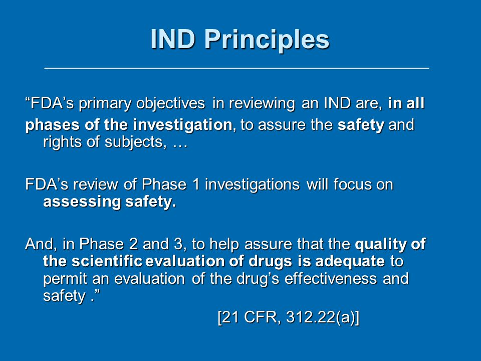 IND Principles FDA's primary objectives in reviewing an IND are, in all.