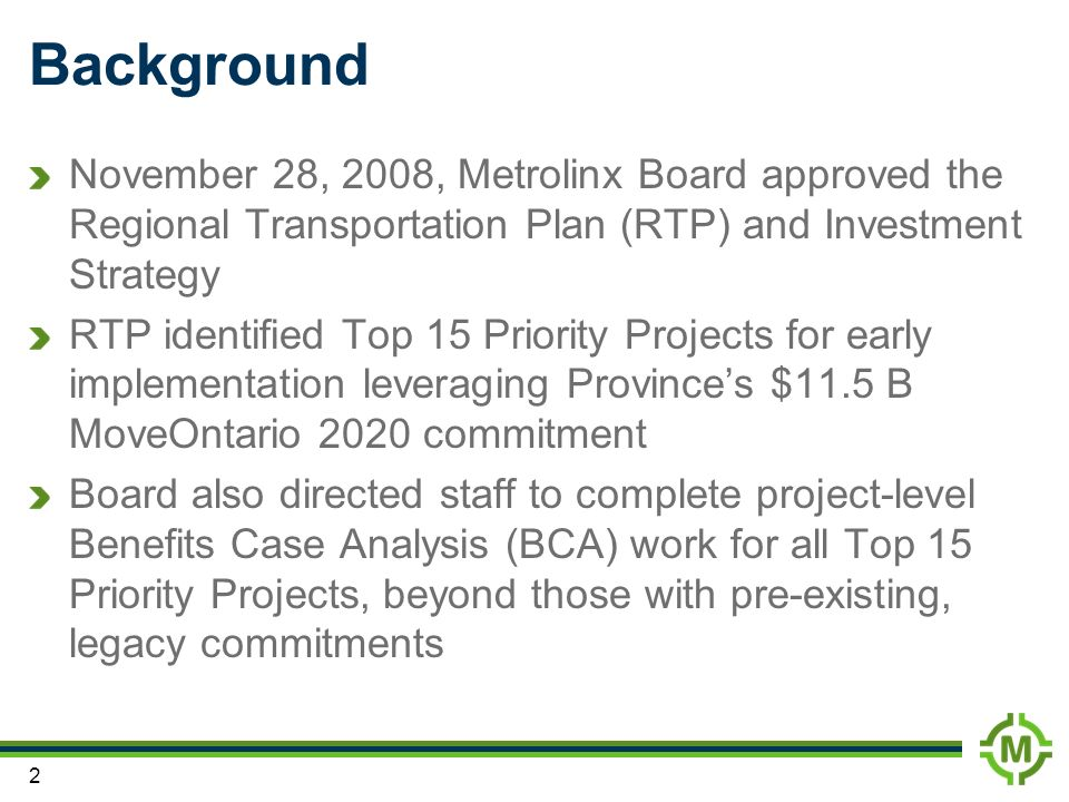 BackgroundNovember 28, 2008, Metrolinx Board approved the Regional Transportation Plan (RTP) and Investment Strategy.