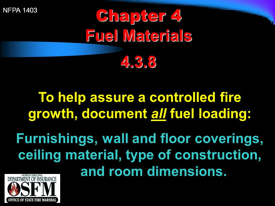 To help assure a controlled fire growth, document all fuel loading: