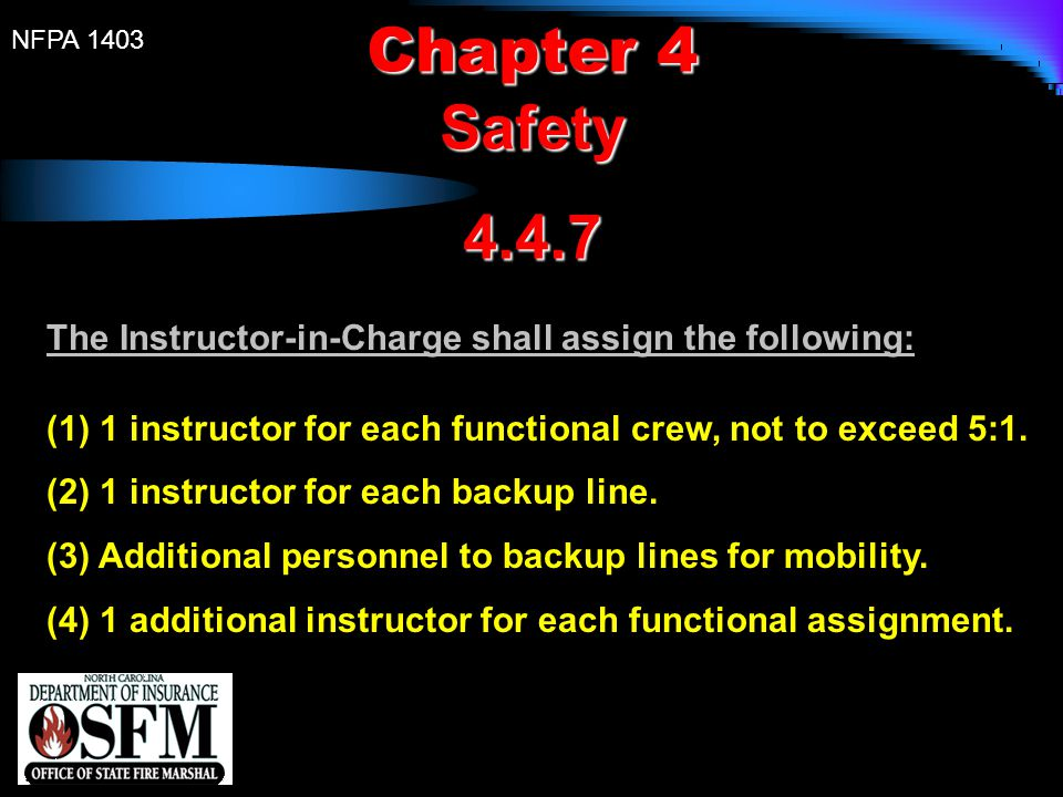 Chapter 4 Safety. 4.4.7. The Instructor-in-Charge shall assign the following: (1) 1 instructor for each functional crew, not to exceed 5:1.