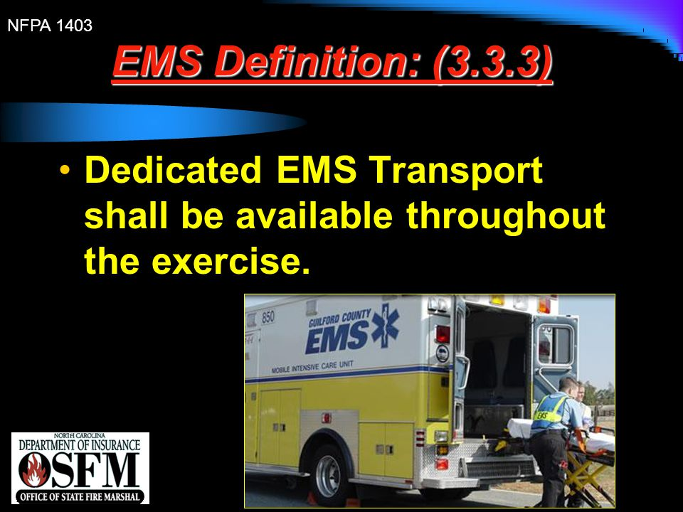 EMS Definition: (3.3.3) Dedicated EMS Transport shall be available throughout the exercise.