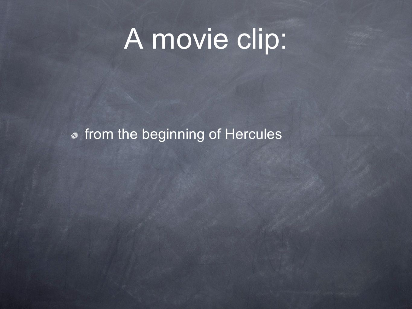 A movie clip: from the beginning of Hercules