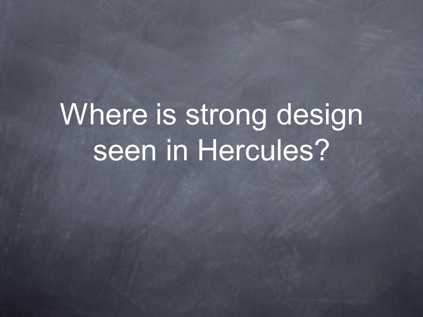 Where is strong design seen in Hercules