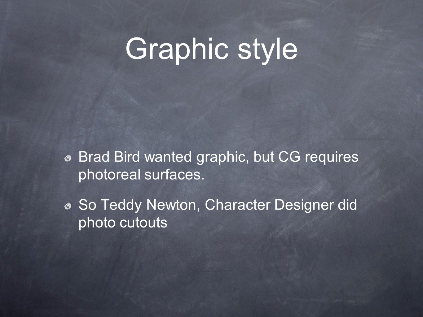 Graphic style Brad Bird wanted graphic, but CG requires photoreal surfaces.