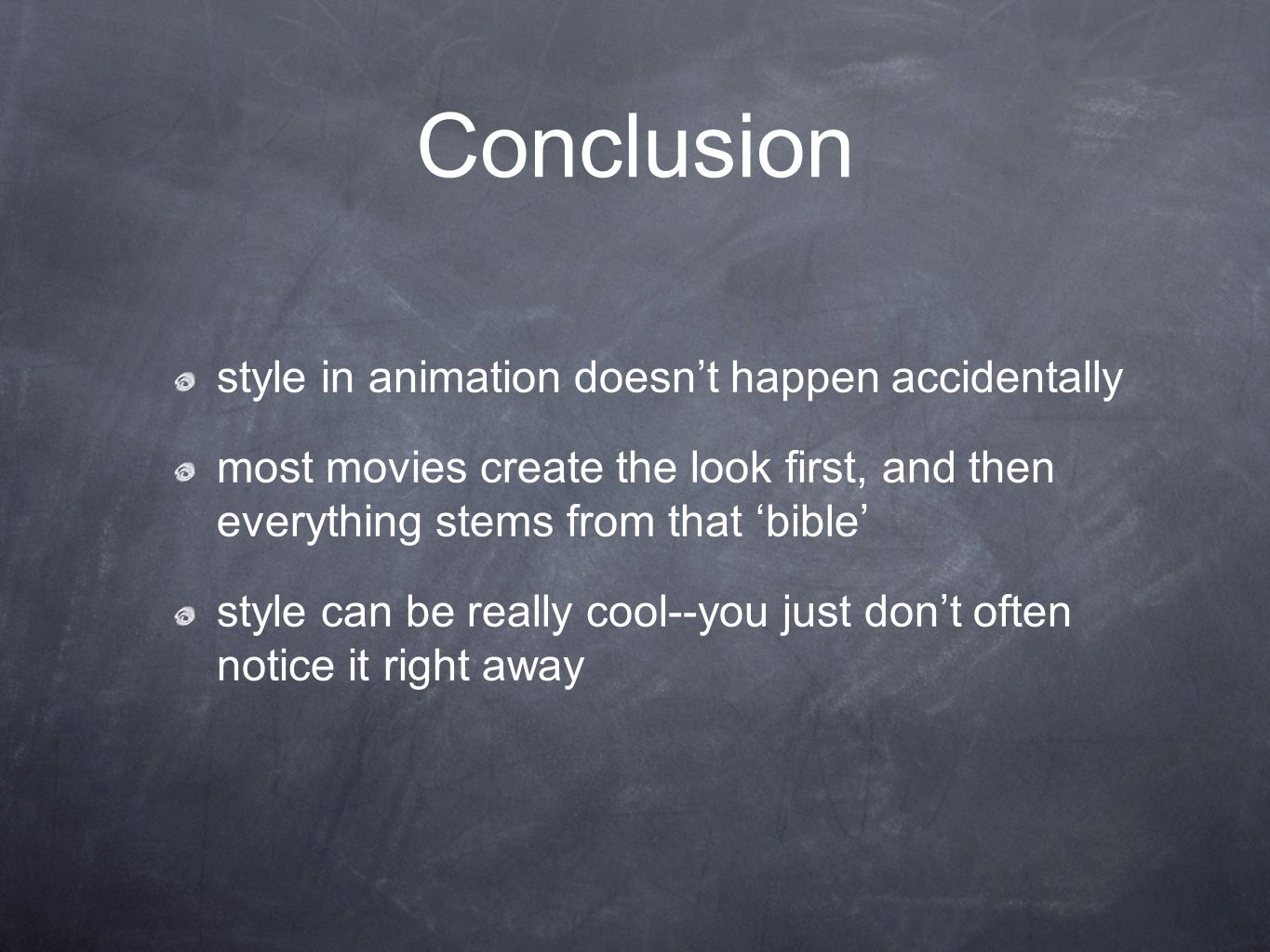 Conclusion style in animation doesn't happen accidentally