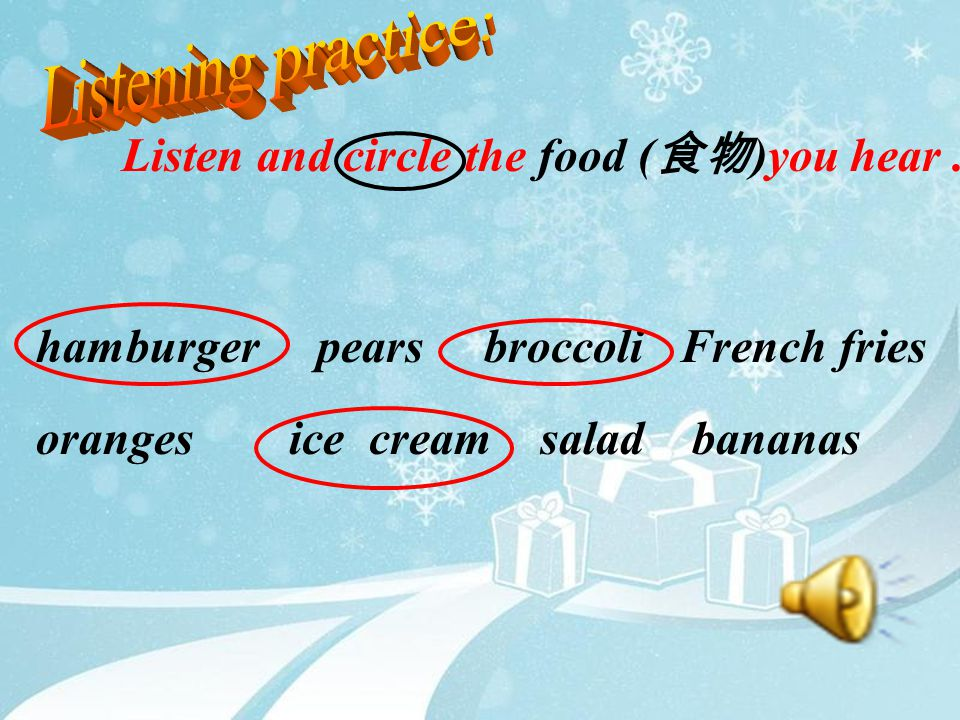 Listening practice: Listen and circle the food (食物)you hear .