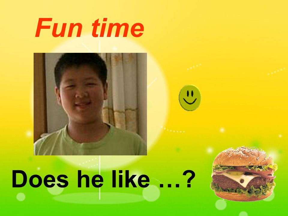 Fun time Does he like …