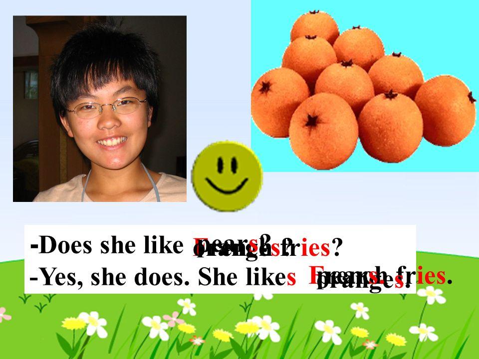 -Does she like -Yes, she does. She likes. pears.