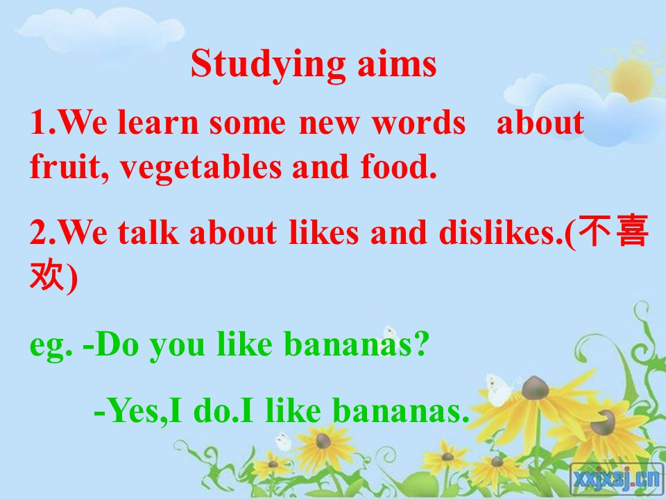 Studying aims 1.We learn some new words about fruit, vegetables and food. 2.We talk about likes and dislikes.(不喜欢)