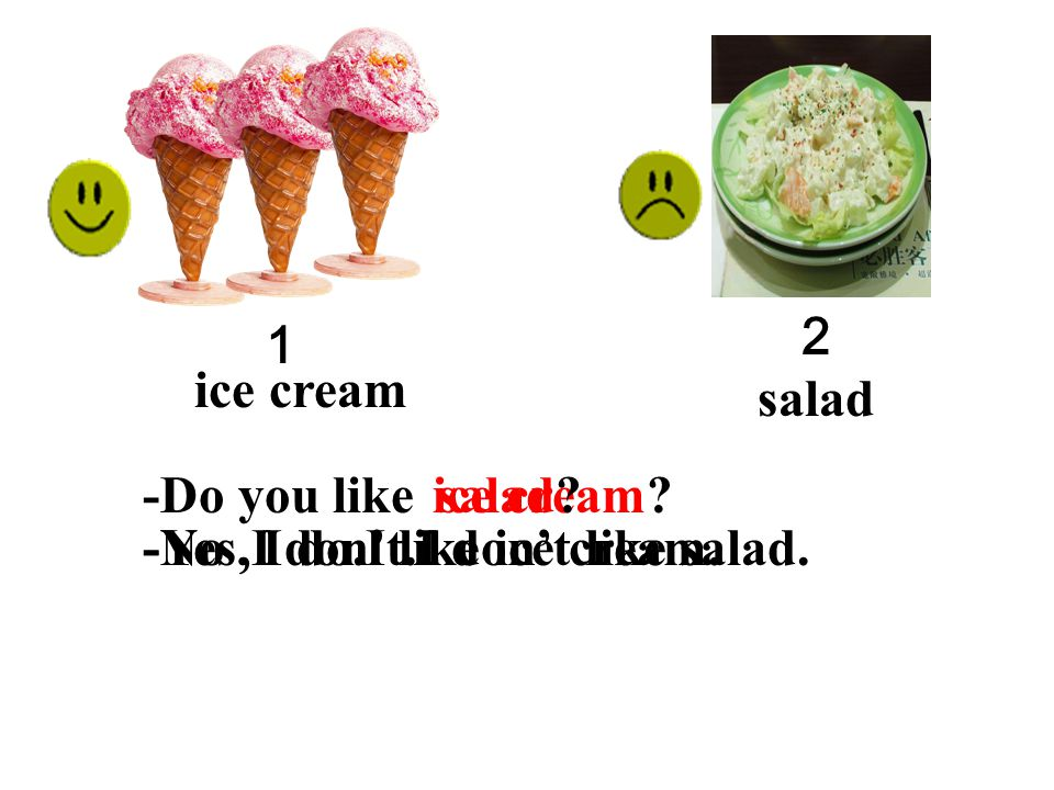 2 1. ice cream. salad. -Do you like. salad.