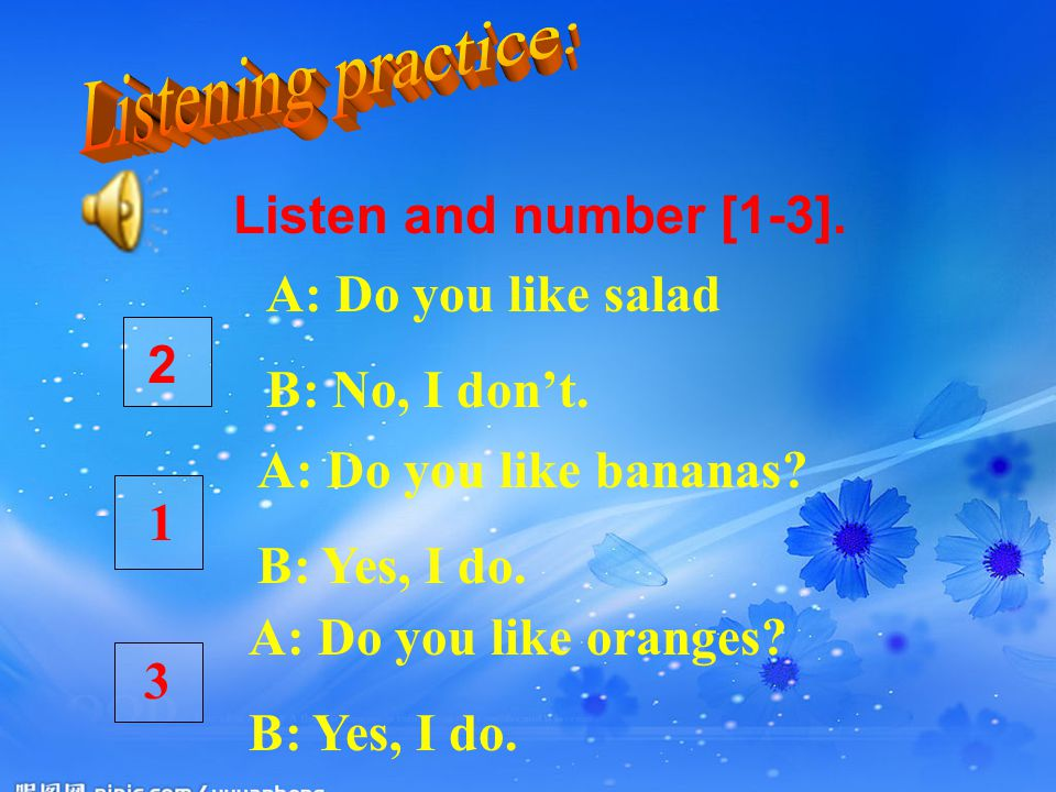 Listening practice: A: Do you like salad B: No, I don't. 2