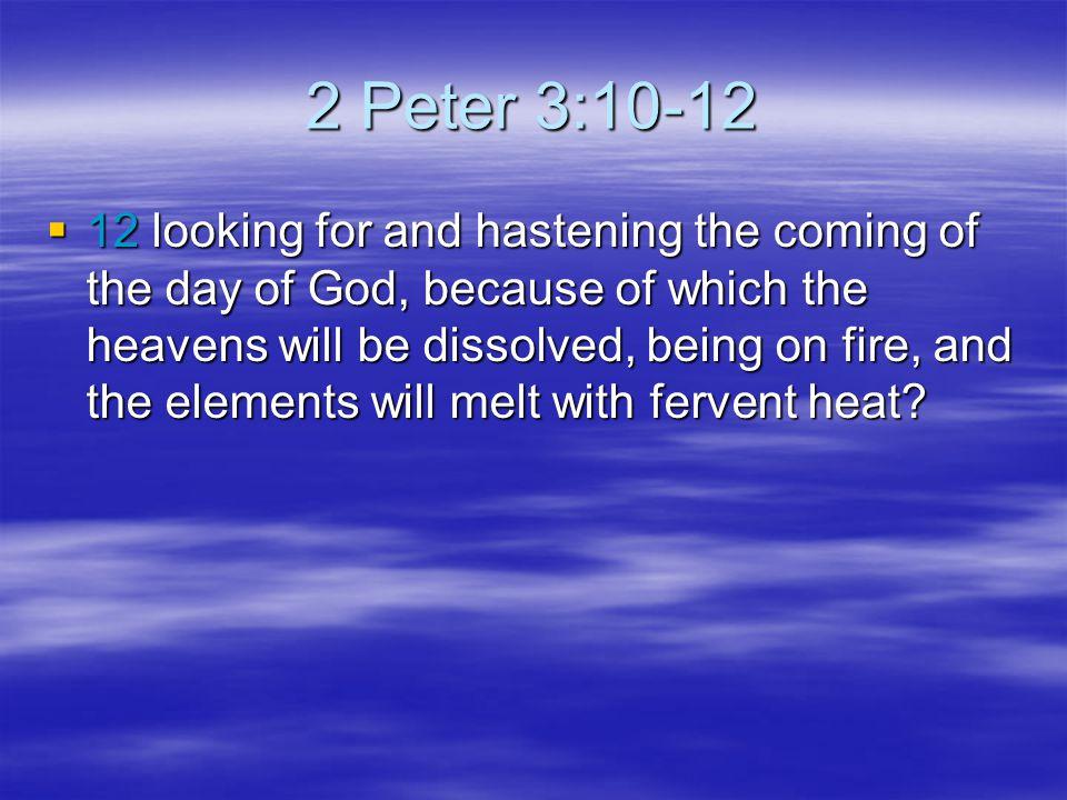 2 Peter 3:10-12