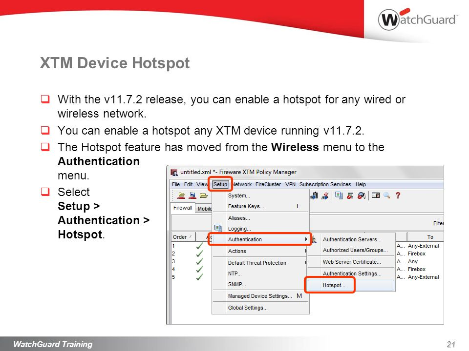 XTM Device Hotspot With the v11.7.2 release, you can enable a hotspot for any wired or wireless network.