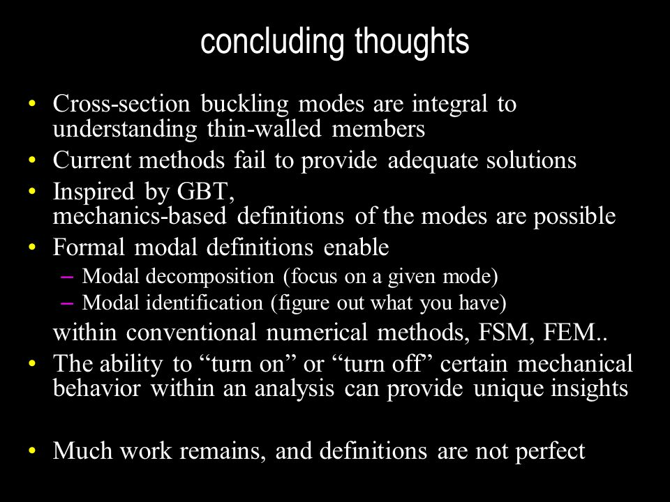 concluding thoughts Cross-section buckling modes are integral to understanding thin-walled members.