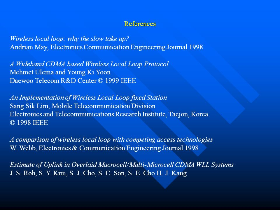 References Wireless local loop: why the slow take up Andrian May, Electronics Communication Engineering Journal 1998.