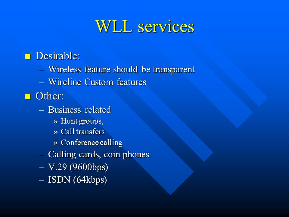 WLL services Desirable: Other: Wireless feature should be transparent