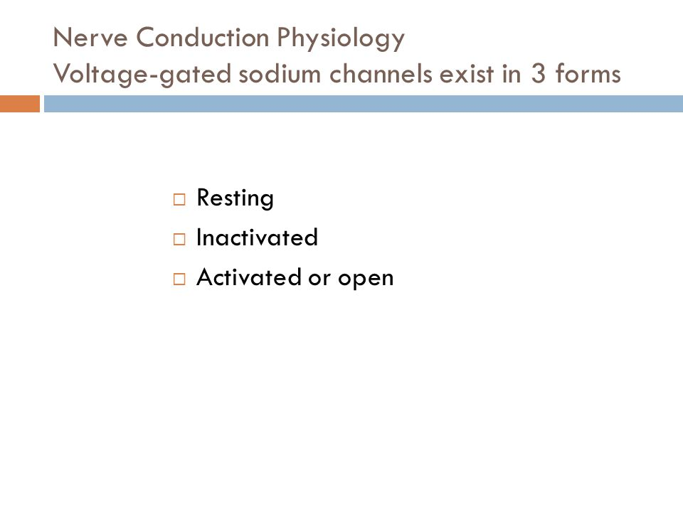 Nerve Conduction Physiology Voltage-gated sodium channels exist in 3 forms