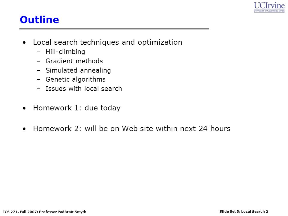 Outline Local search techniques and optimization Homework 1: due today