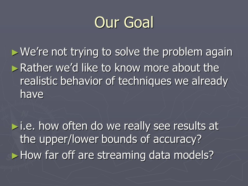 Our Goal We're not trying to solve the problem again