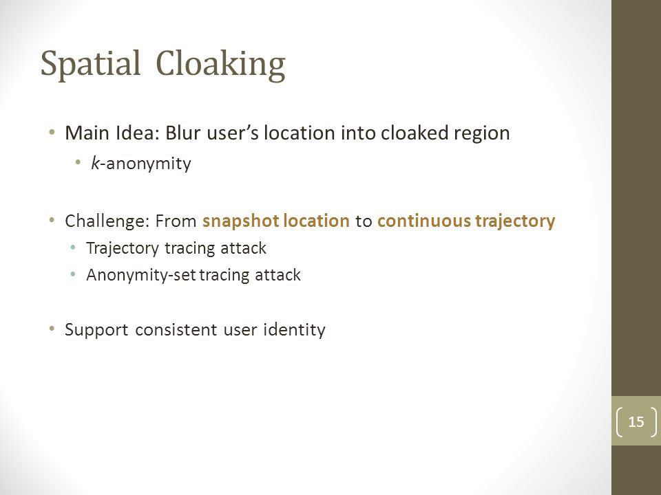 Spatial Cloaking Main Idea: Blur user's location into cloaked region