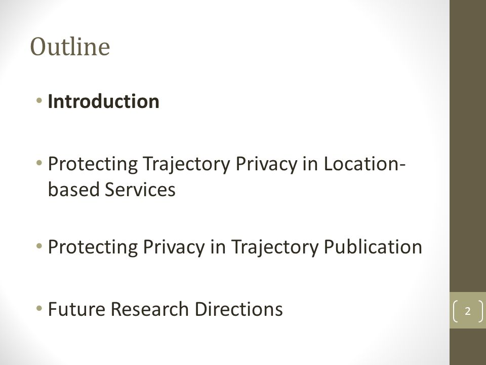 Outline Introduction. Protecting Trajectory Privacy in Location-based Services. Protecting Privacy in Trajectory Publication.