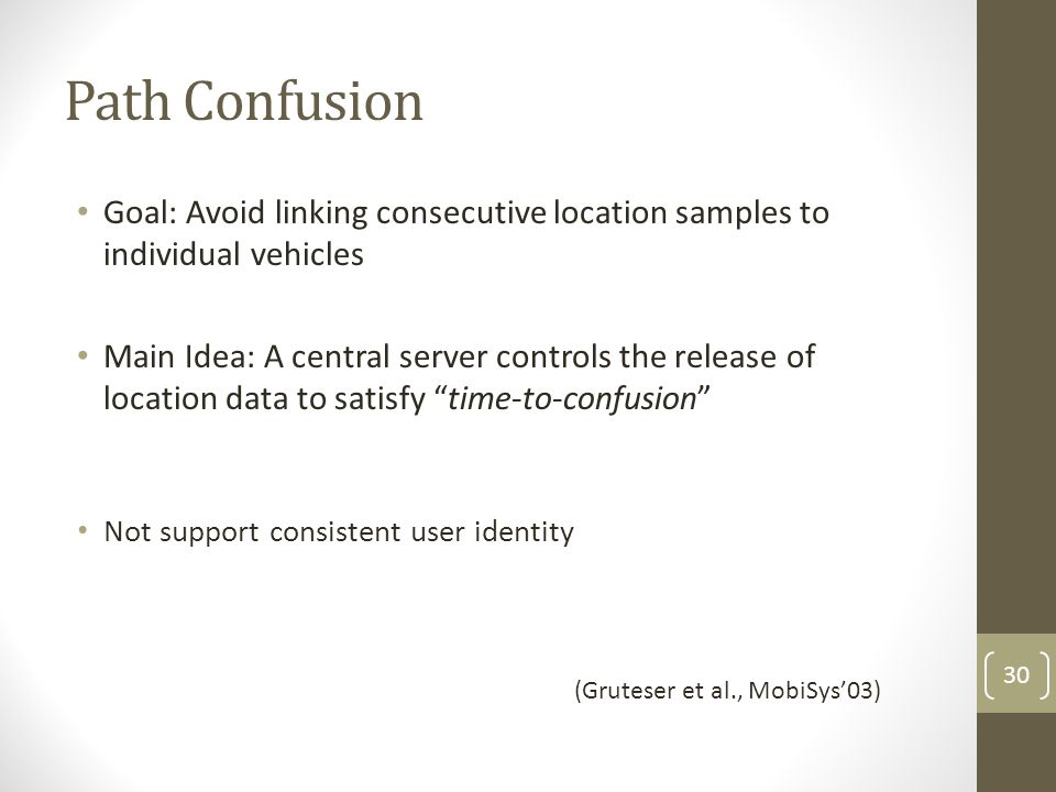 Path Confusion Goal: Avoid linking consecutive location samples to individual vehicles.