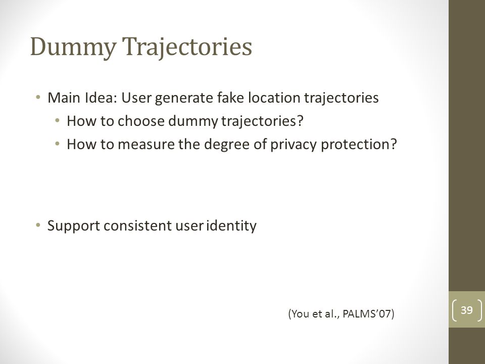 Dummy Trajectories Main Idea: User generate fake location trajectories