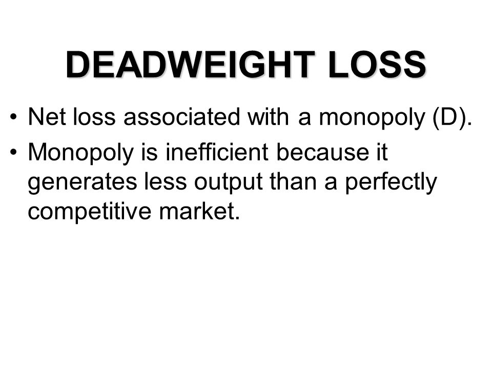 DEADWEIGHT LOSS Net loss associated with a monopoly (D).