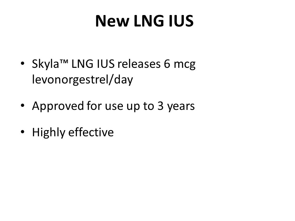 New LNG IUS Skyla™ LNG IUS releases 6 mcg levonorgestrel/day
