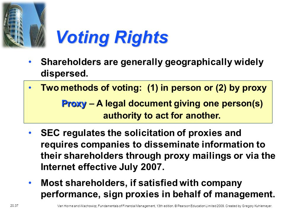 Voting Rights Shareholders are generally geographically widely dispersed. Two methods of voting: (1) in person or (2) by proxy.