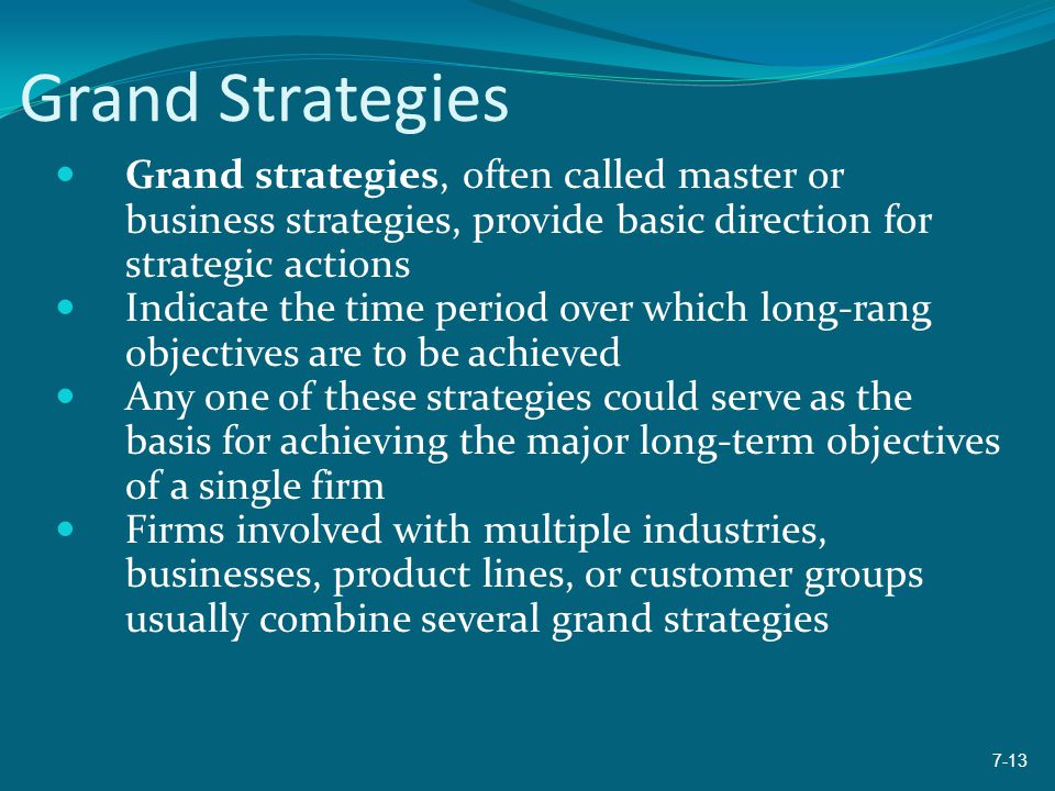 Grand Strategies Grand strategies, often called master or business strategies, provide basic direction for strategic actions.