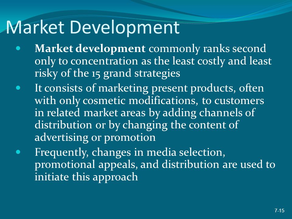 Market Development Market development commonly ranks second only to concentration as the least costly and least risky of the 15 grand strategies.