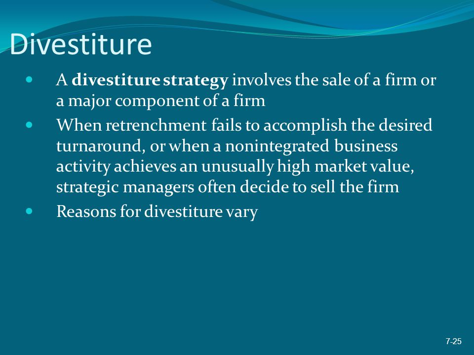 Divestiture A divestiture strategy involves the sale of a firm or a major component of a firm.